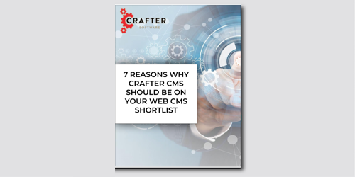 Seven Reasons Why Crafter Should Be On Your Web CMS Shortlist