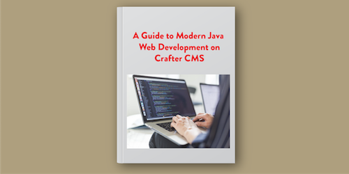 A Guide to Modern Java Web Development with Crafter CMS