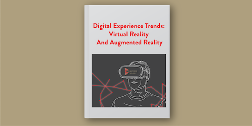 Digital Experience Trends: Virtual Reality And Augmented Reality